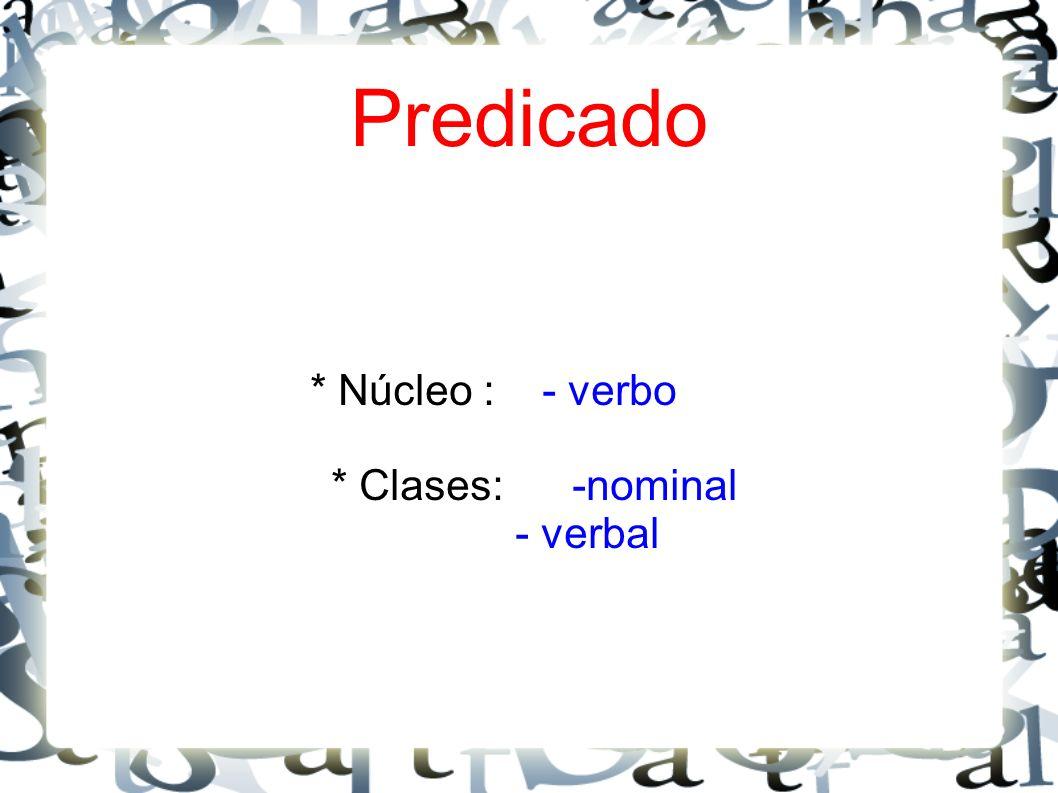 * Núcleo : - verbo * Clases: -nominal - verbal