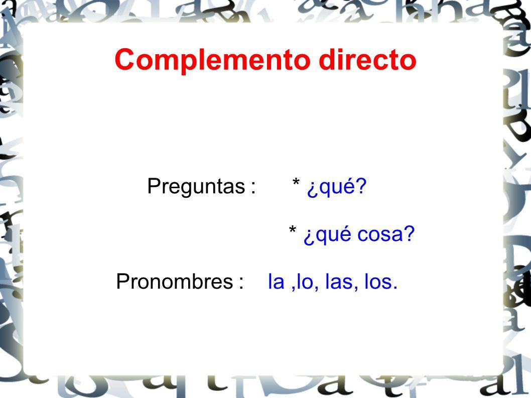 Preguntas : * ¿qué * ¿qué cosa Pronombres : la ,lo, las, los.
