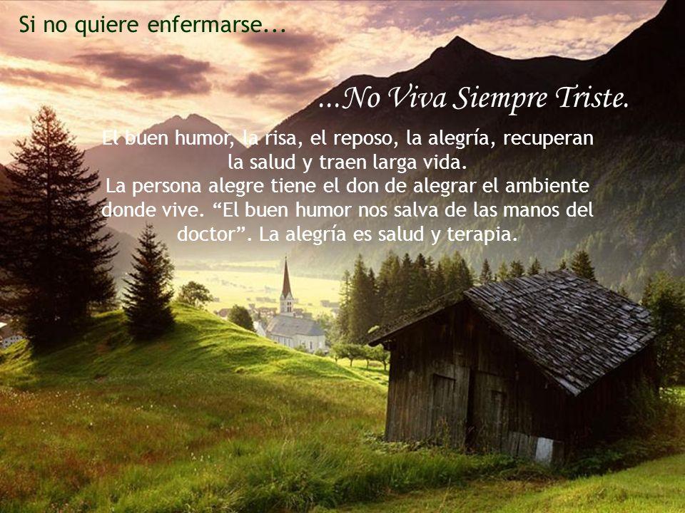 ...No Viva Siempre Triste. Si no quiere enfermarse...