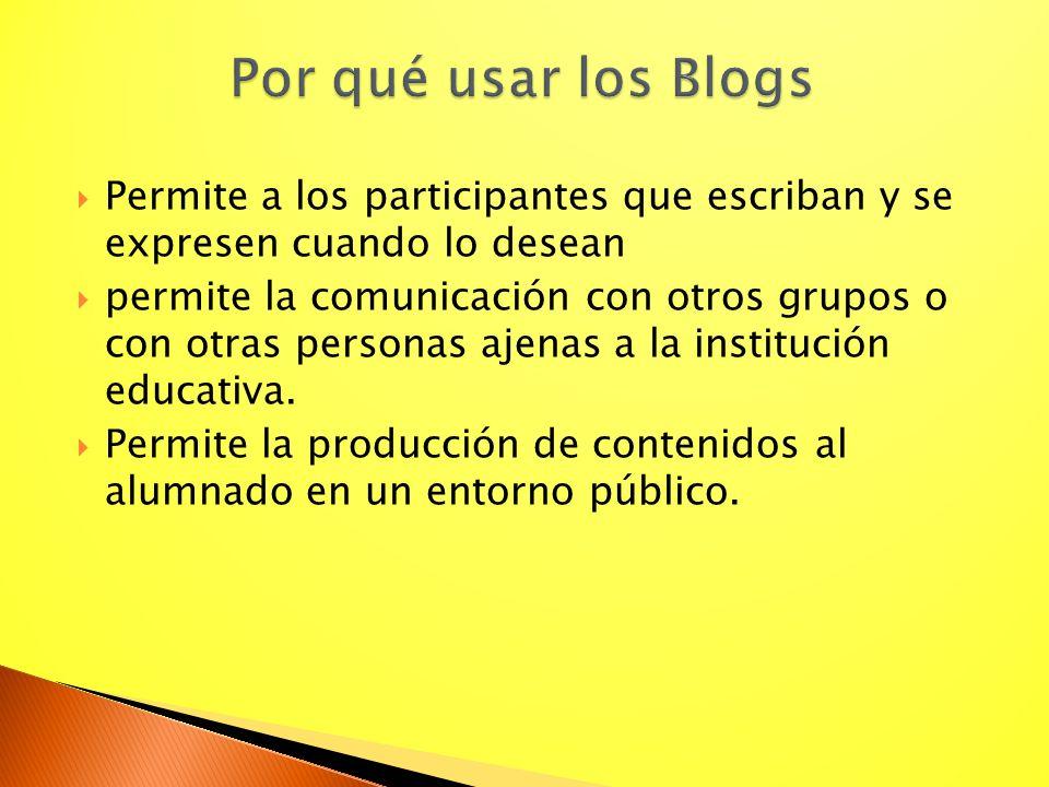 Por qué usar los Blogs Permite a los participantes que escriban y se expresen cuando lo desean.