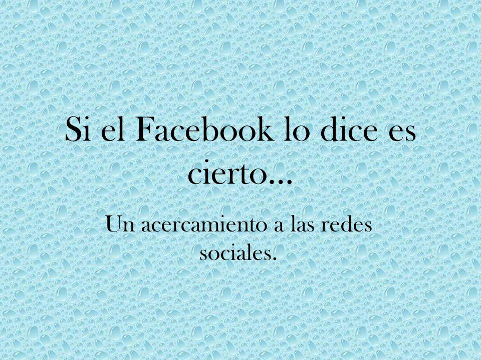 Si el Facebook lo dice es cierto…