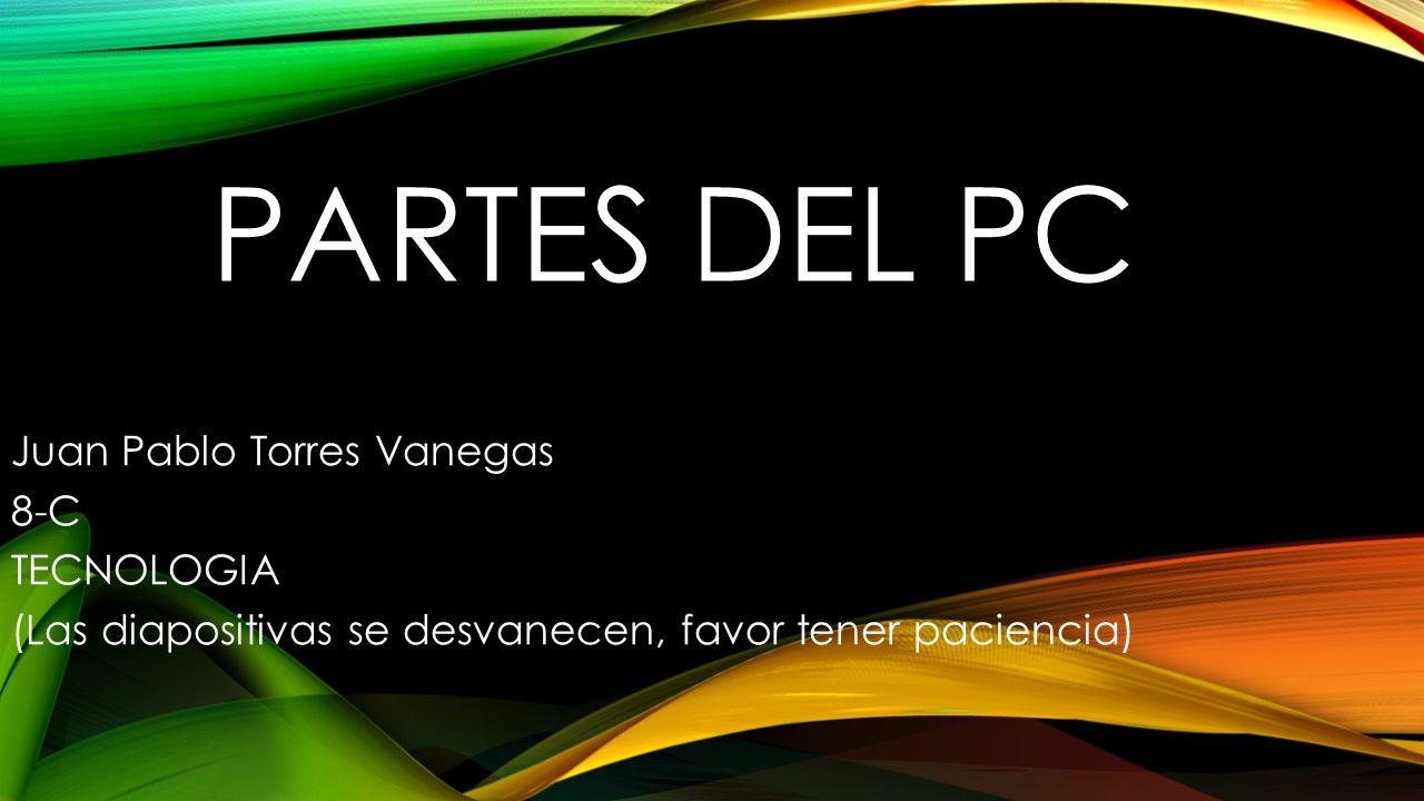 Partes del pc Juan Pablo Torres Vanegas 8-C TECNOLOGIA