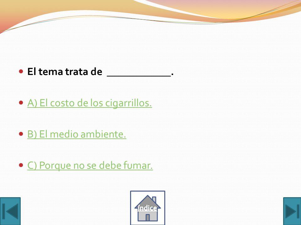 El tema trata de ____________. A) El costo de los cigarrillos.