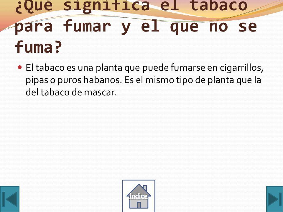 ¿Qué significa el tabaco para fumar y el que no se fuma