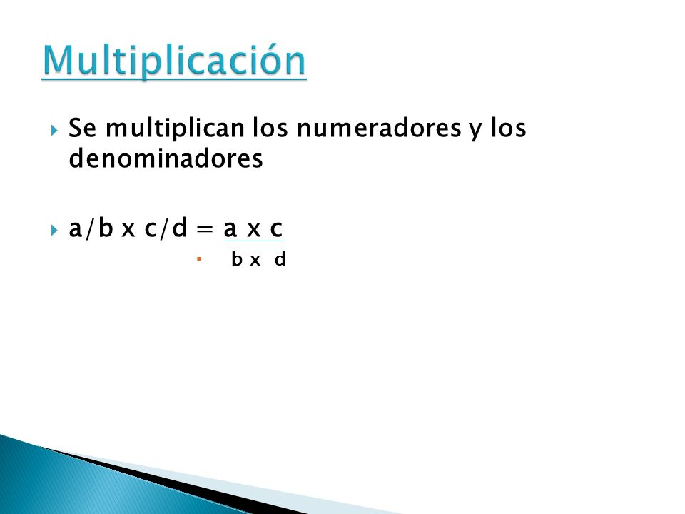 Multiplicación Se multiplican los numeradores y los denominadores