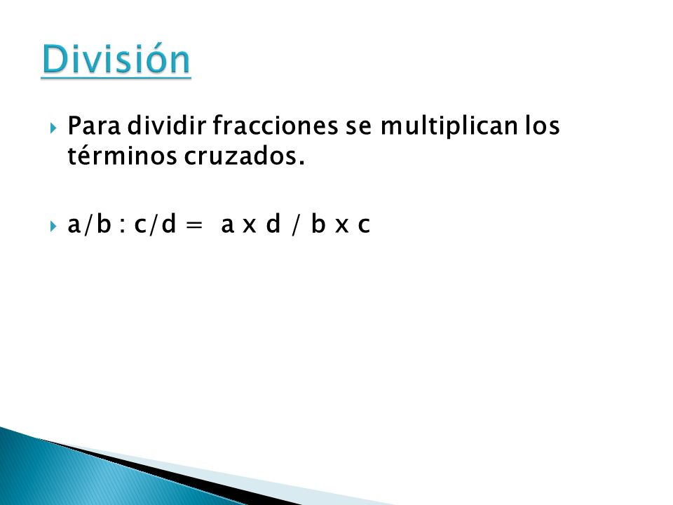 División Para dividir fracciones se multiplican los términos cruzados.
