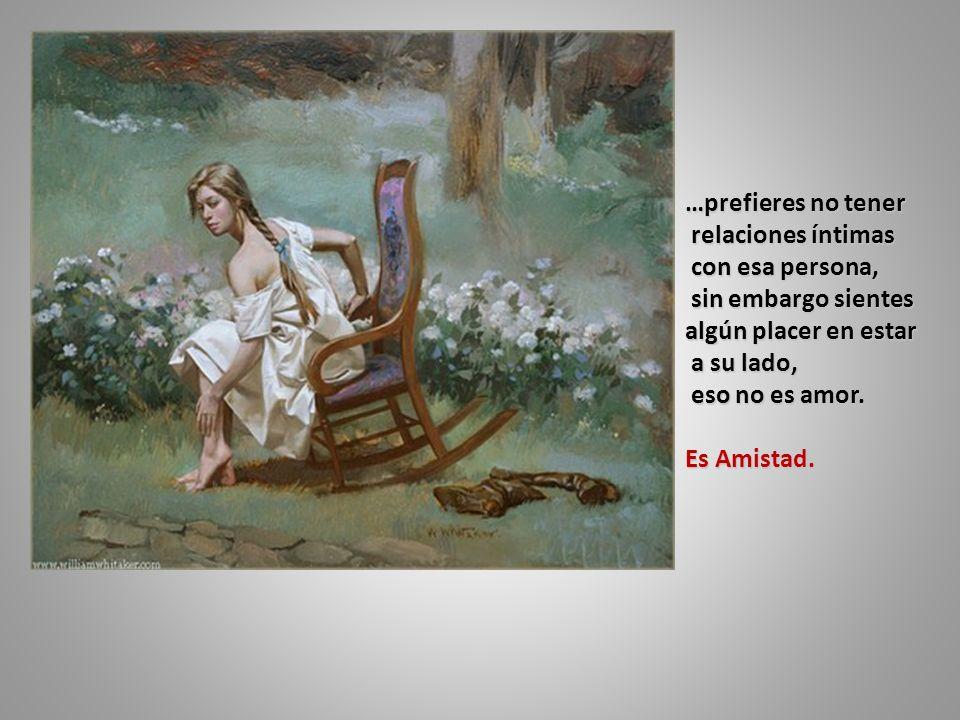 …prefieres no tener relaciones íntimas. con esa persona, sin embargo sientes. algún placer en estar.