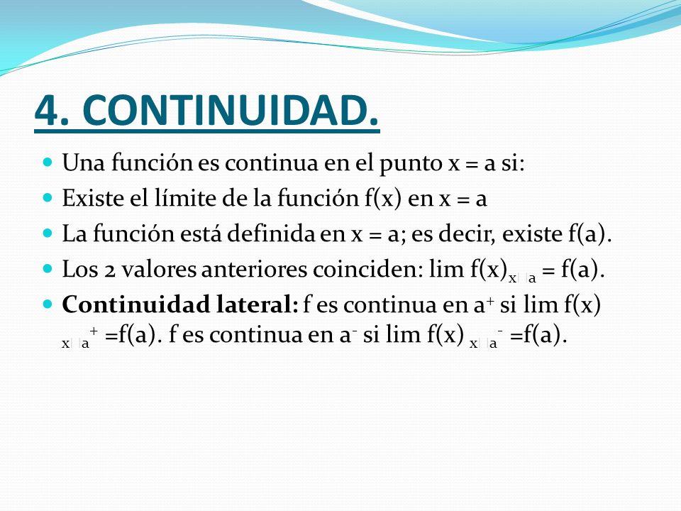 4. CONTINUIDAD. Una función es continua en el punto x = a si: