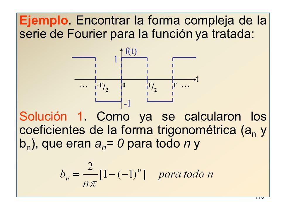 Ejemplo. Encontrar la forma compleja de la serie de Fourier para la función ya tratada: