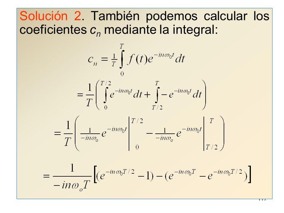 Solución 2. También podemos calcular los coeficientes cn mediante la integral: