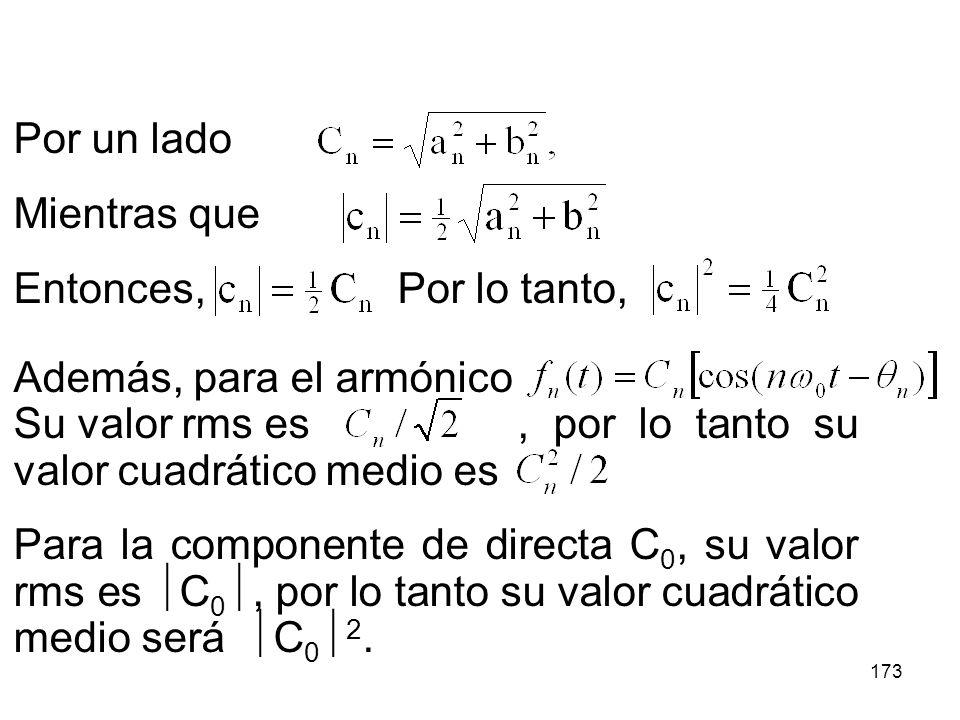 Por un lado Mientras que. Entonces, Por lo tanto, Además, para el armónico. Su valor rms es , por lo tanto su valor cuadrático medio es.