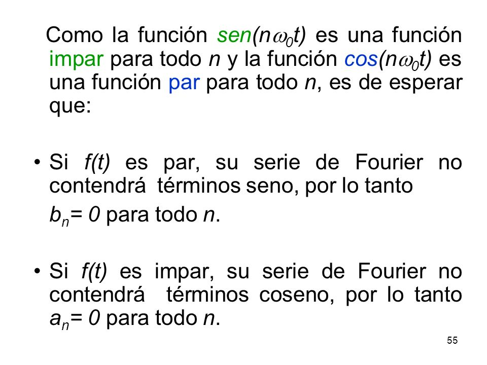 Como la función sen(nw0t) es una función impar para todo n y la función cos(nw0t) es una función par para todo n, es de esperar que:
