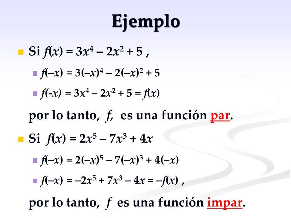 Ejemplo Si f(x) = 3x4 – 2x2 + 5 , por lo tanto, f, es una función par.