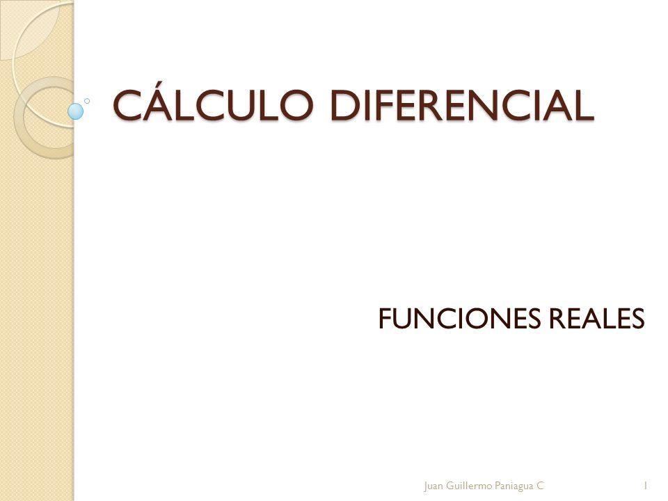 CÁLCULO DIFERENCIAL FUNCIONES REALES Juan Guillermo Paniagua C