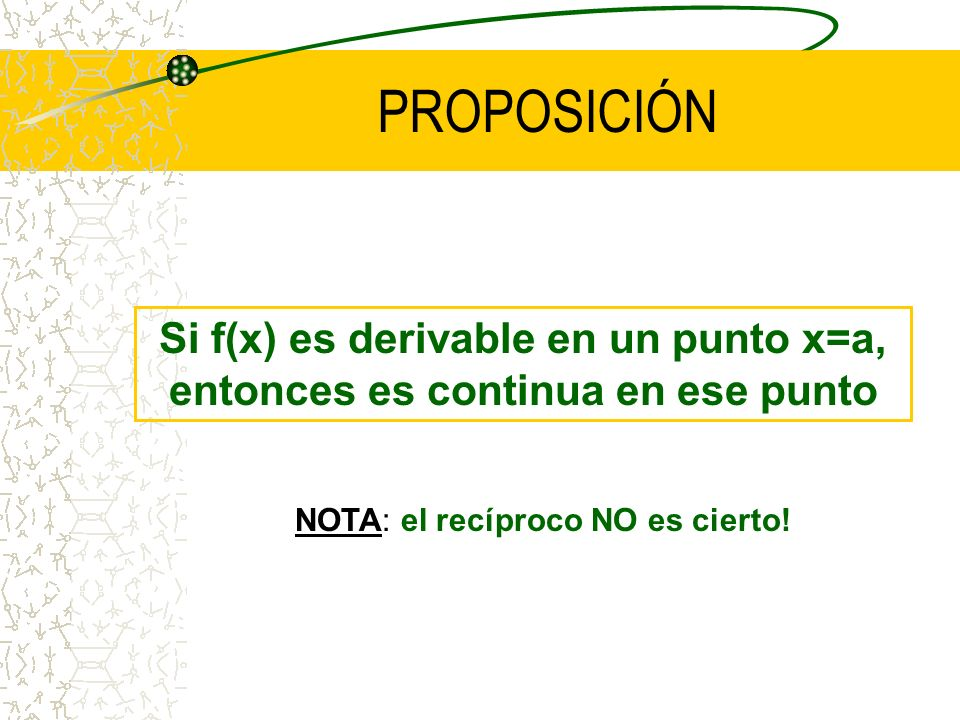 PROPOSICIÓN Si f(x) es derivable en un punto x=a, entonces es continua en ese punto.