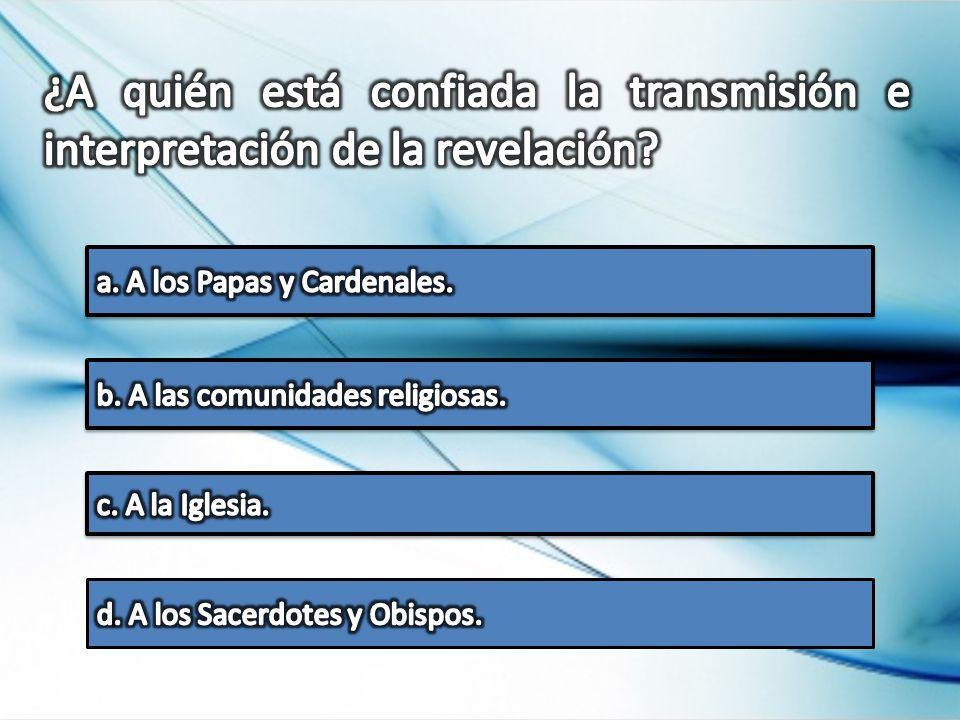 ¿A quién está confiada la transmisión e interpretación de la revelación