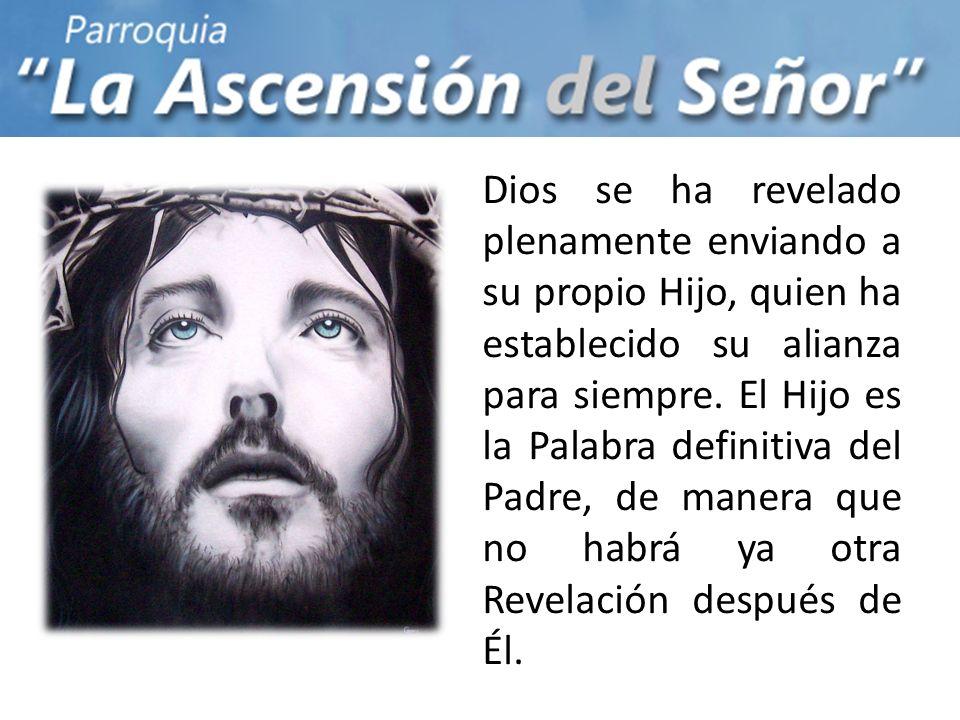 Dios se ha revelado plenamente enviando a su propio Hijo, quien ha establecido su alianza para siempre.