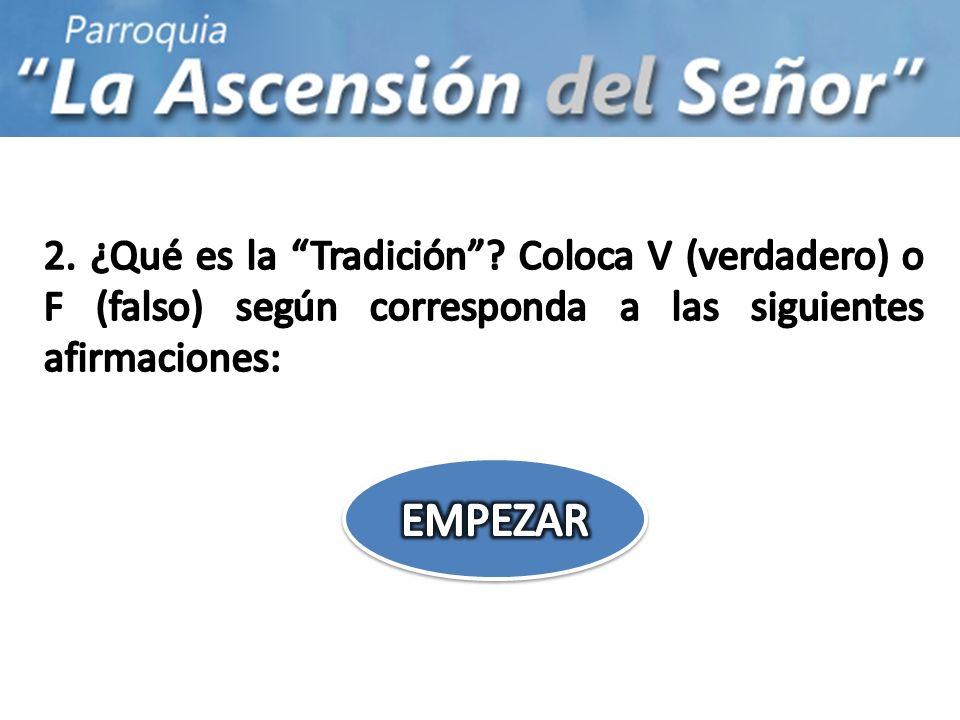 2. ¿Qué es la Tradición Coloca V (verdadero) o F (falso) según corresponda a las siguientes afirmaciones: