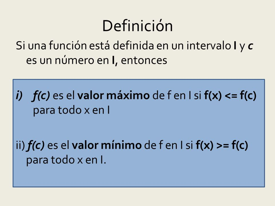 Definición Si una función está definida en un intervalo I y c es un número en I, entonces.