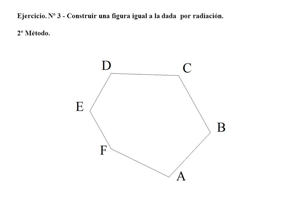 Ejercicio. Nº 3 - Construir una figura igual a la dada por radiación