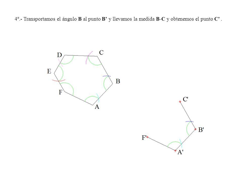 4º.- Transportamos el ángulo B al punto B' y llevamos la medida B-C y obtenemos el punto C' .