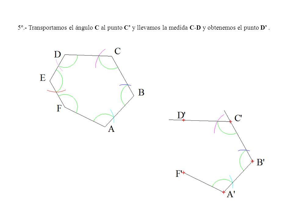 5º.- Transportamos el ángulo C al punto C' y llevamos la medida C-D y obtenemos el punto D' .