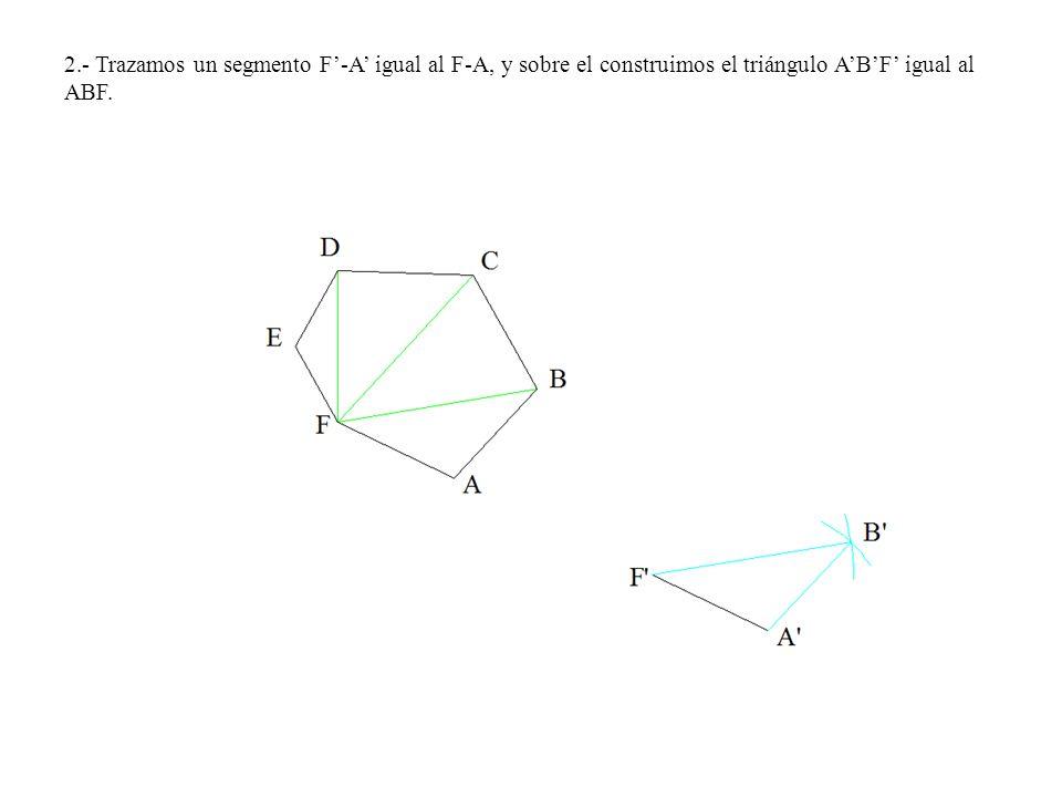 2.- Trazamos un segmento F'-A' igual al F-A, y sobre el construimos el triángulo A'B'F' igual al ABF.