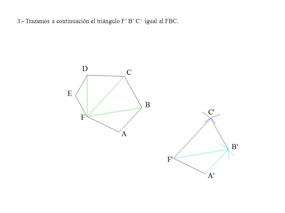 3.- Trazamos a continuación el triángulo F' B' C' igual al FBC.