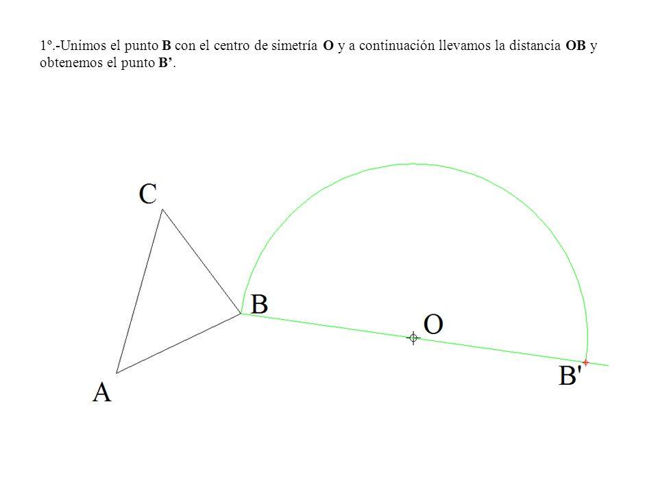 1º.-Unimos el punto B con el centro de simetría O y a continuación llevamos la distancia OB y obtenemos el punto B'.