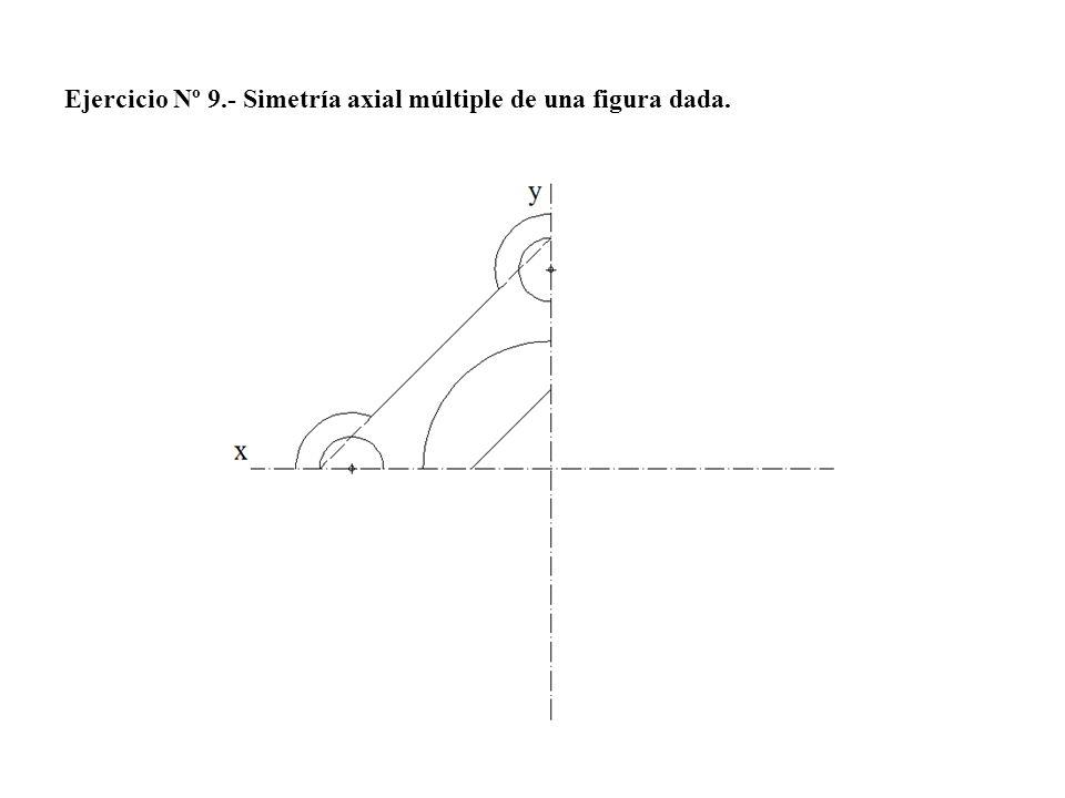 Ejercicio Nº 9.- Simetría axial múltiple de una figura dada.