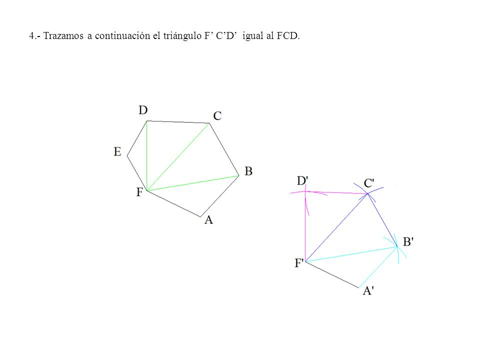 4.- Trazamos a continuación el triángulo F' C'D' igual al FCD.