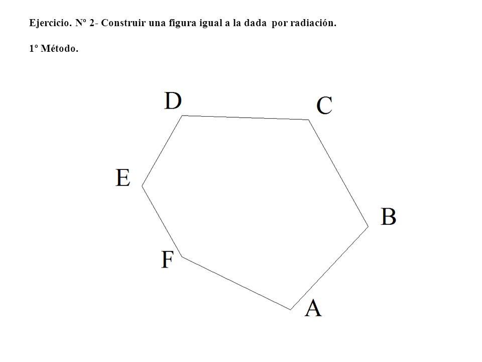 Ejercicio. Nº 2- Construir una figura igual a la dada por radiación
