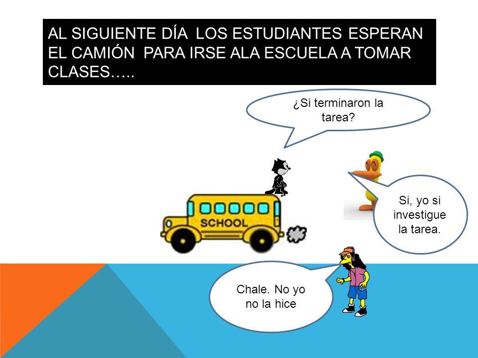 Al siguiente día los estudiantes esperan el camión para irse ala escuela a tomar clases…..