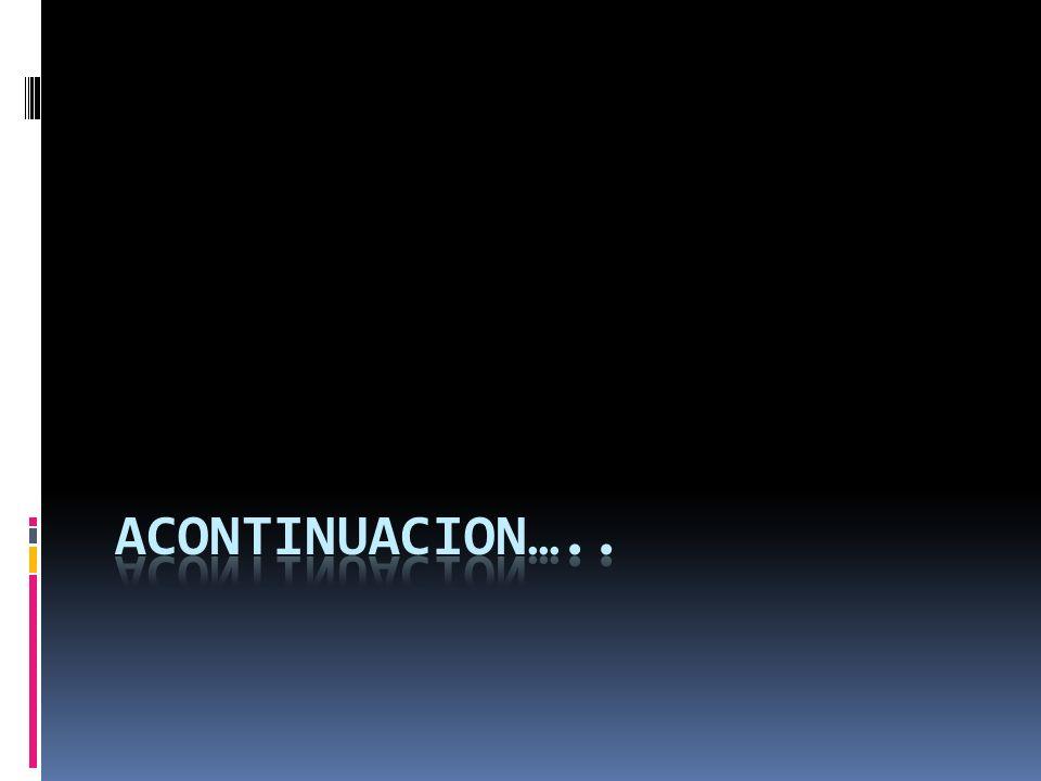 ACONTINUACION…..