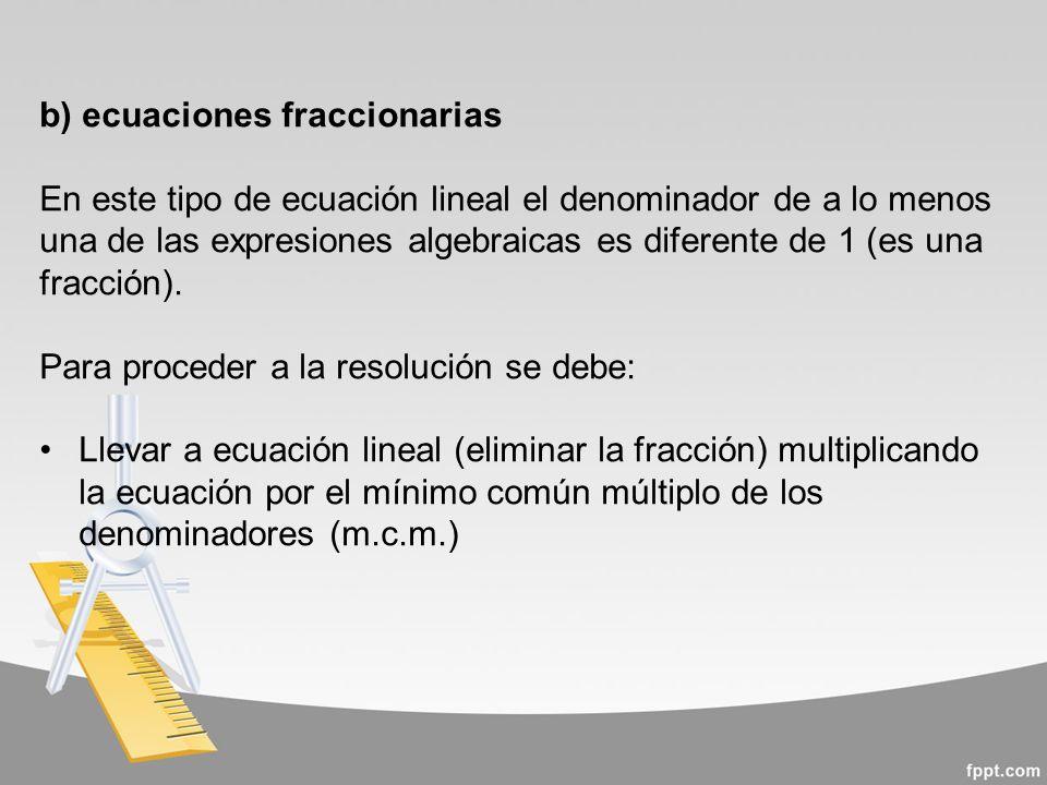b) ecuaciones fraccionarias