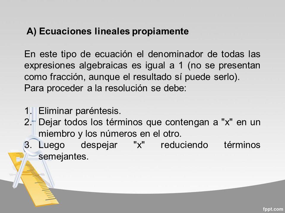 A) Ecuaciones lineales propiamente
