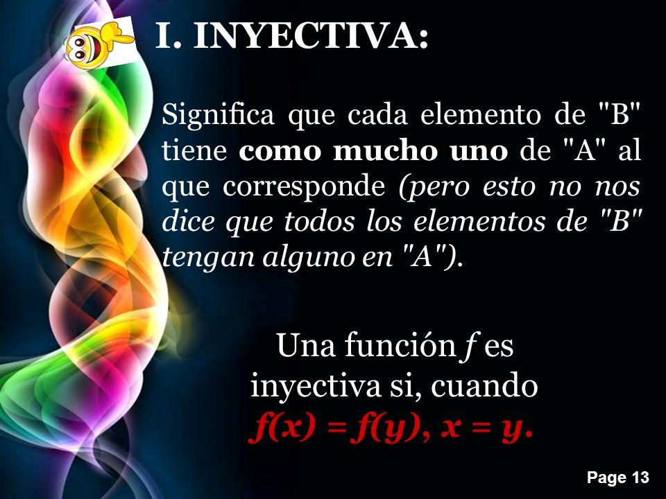 Una función f es inyectiva si, cuando f(x) = f(y), x = y.