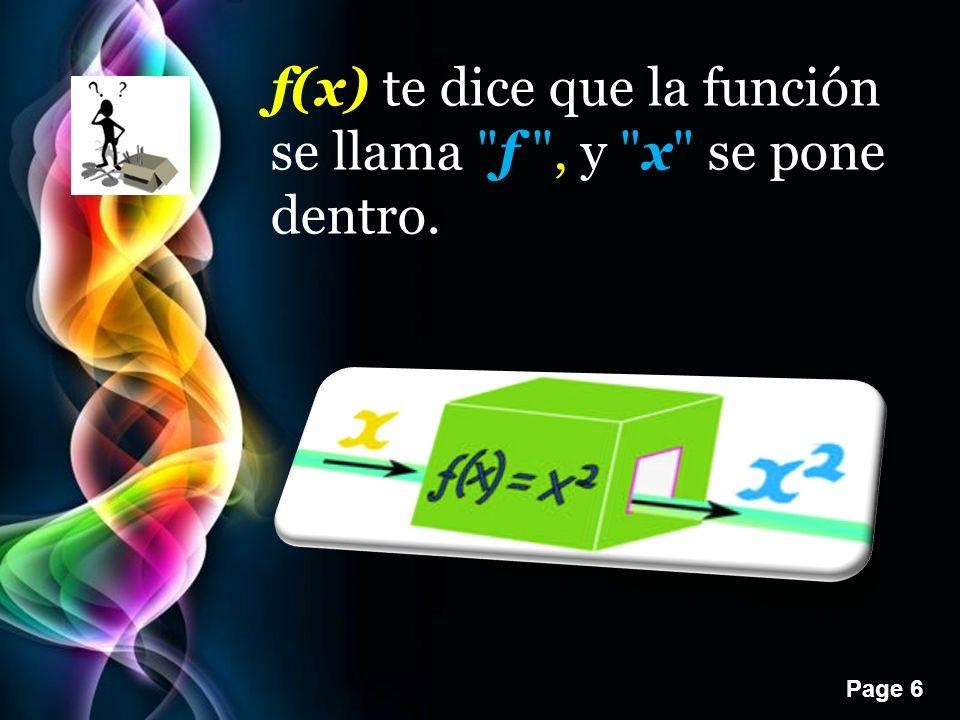 f(x) te dice que la función se llama f , y x se pone dentro.