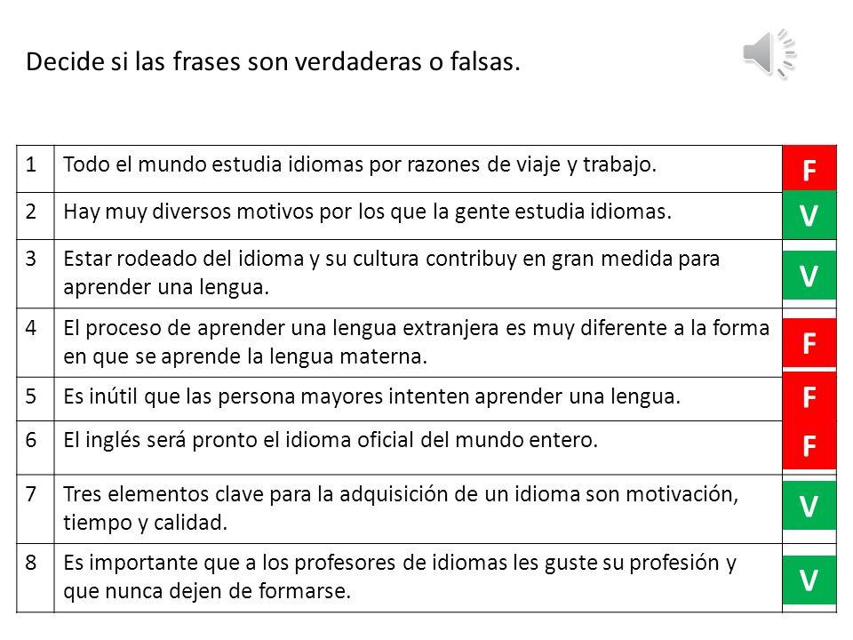 F V V F F F V V Decide si las frases son verdaderas o falsas. 1