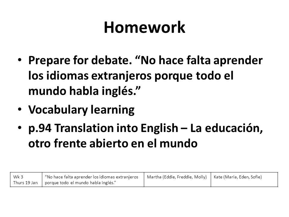 Homework Prepare for debate. No hace falta aprender los idiomas extranjeros porque todo el mundo habla inglés.