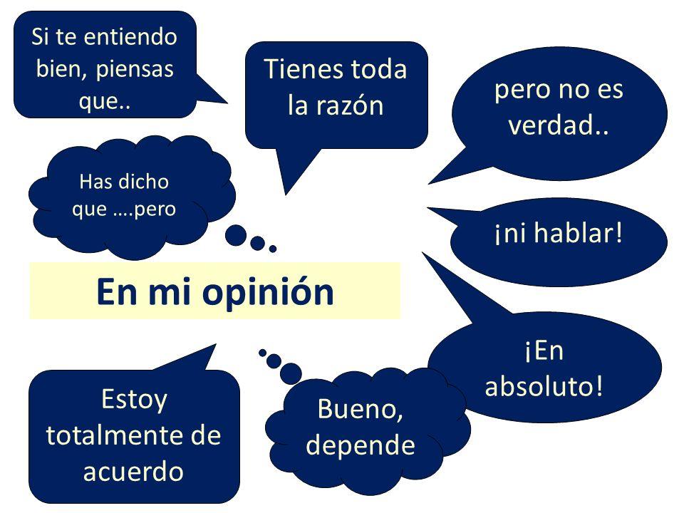En mi opinión Tienes toda la razón pero no es verdad.. ¡ni hablar!