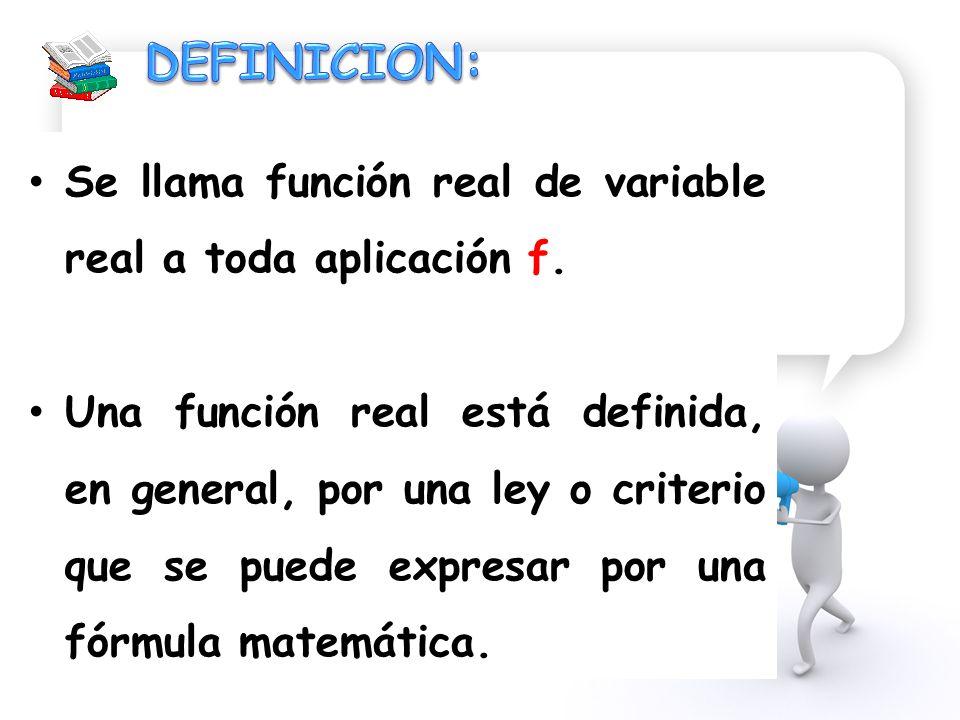 DEFINICION: Se llama función real de variable real a toda aplicación f.