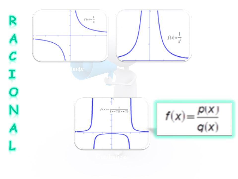 R A C i O N l Constante Lineal Cuadraticas