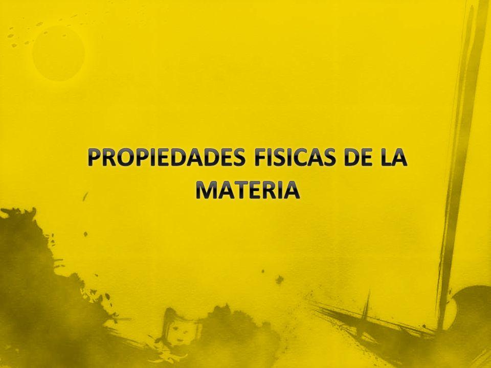 PROPIEDADES FISICAS DE LA MATERIA