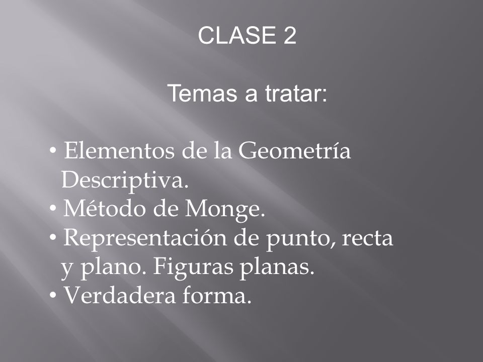CLASE 2 Temas a tratar: Elementos de la Geometría. Descriptiva. Método de Monge. Representación de punto, recta.