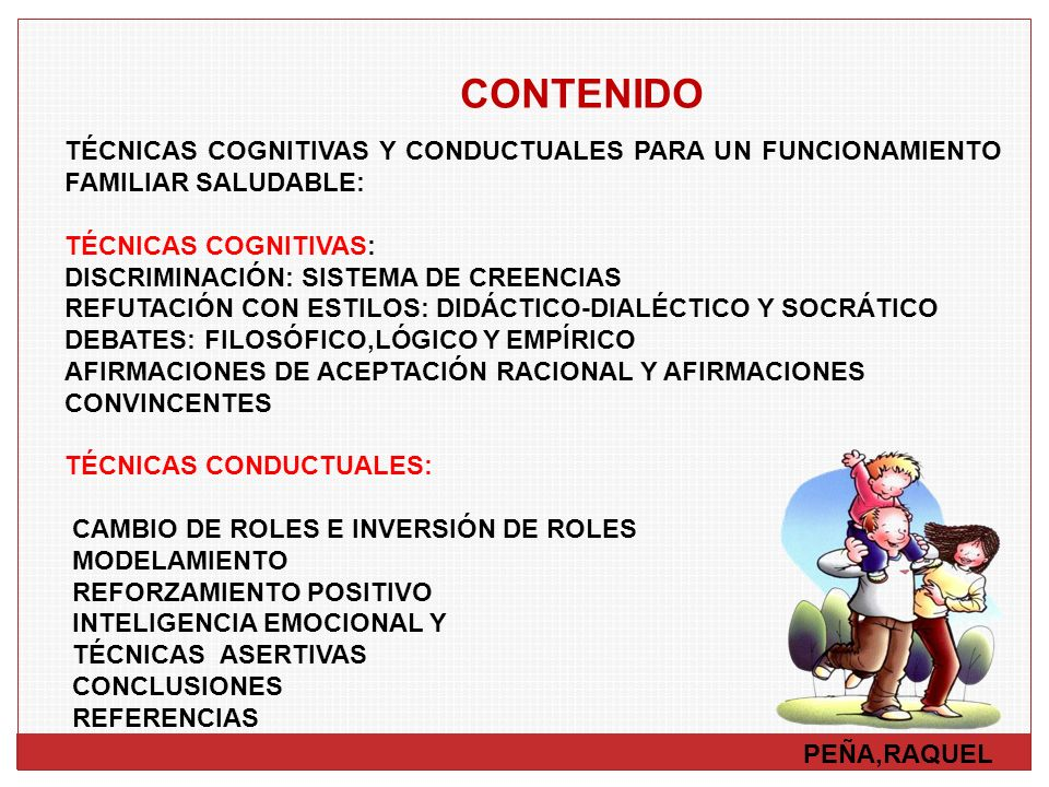 CONTENIDO TÉCNICAS COGNITIVAS Y CONDUCTUALES PARA UN FUNCIONAMIENTO FAMILIAR SALUDABLE: TÉCNICAS COGNITIVAS: