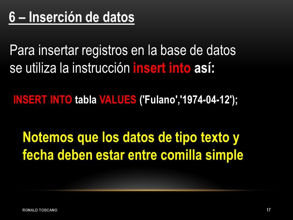 6 – Inserción de datos Para insertar registros en la base de datos se utiliza la instrucción insert into así: