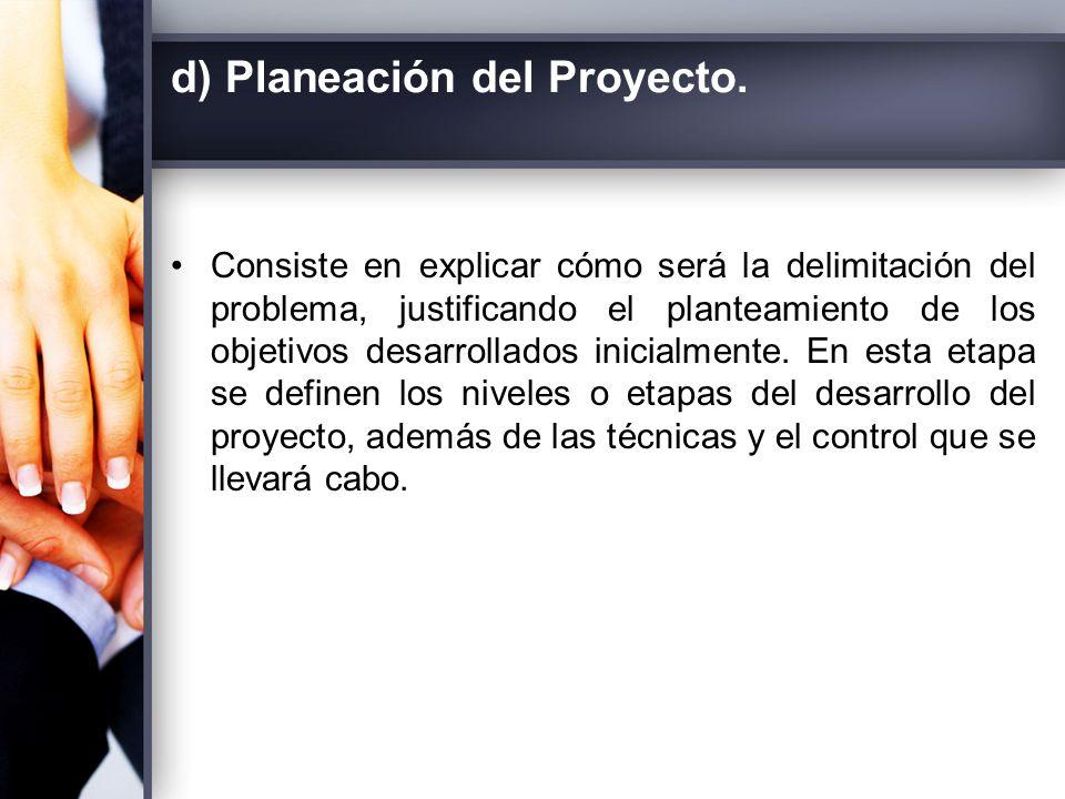 d) Planeación del Proyecto.