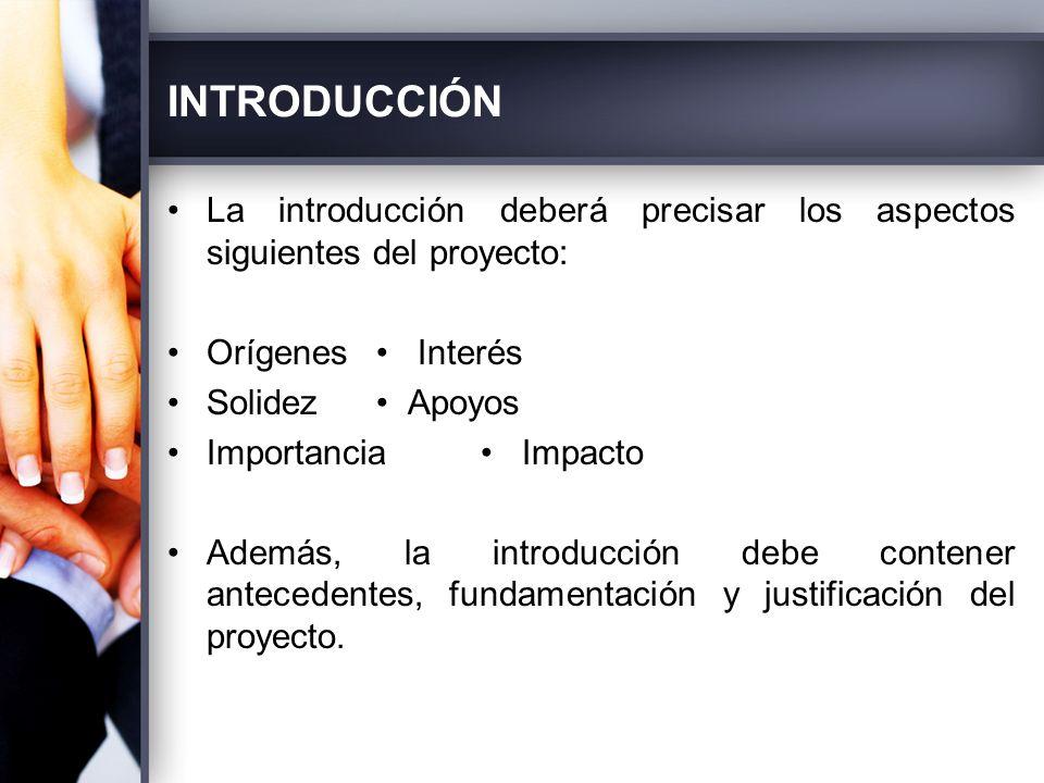 INTRODUCCIÓN La introducción deberá precisar los aspectos siguientes del proyecto: Orígenes • Interés.