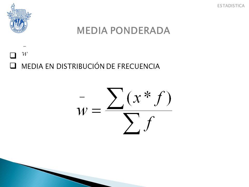 MEDIA PONDERADA MEDIA EN DISTRIBUCIÓN DE FRECUENCIA CONJUNTOS